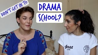 DIDN'T GET IN TO DRAMA SCHOOL?