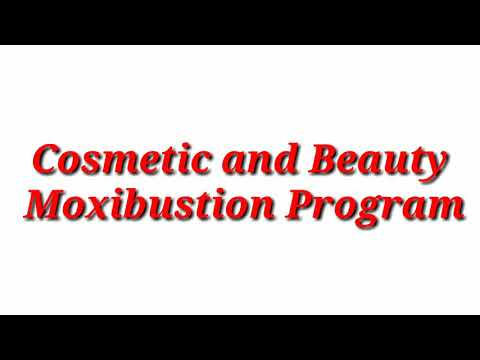Cosmetic & Beauty Acupuncture/Acupressure Moxibustion - A Brief Introduction to Practical Program