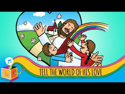 Tell the World of His Love   Children's Christian Song