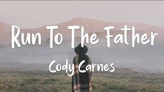 Cody Carnes - Run To The Father (lyrics)