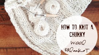 How to knit a Chunky Wool Blanket!