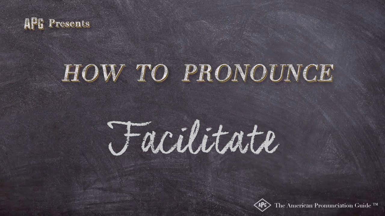 How to Pronounce Facilitate  Facilitate Pronunciation