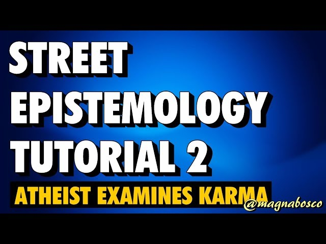 Street Epistemology Tutorial 2: Atheist Examines Karma