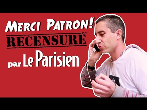 MERCI PATRON ! RECENSURÉ PAR LE PARISIEN (Reportage)