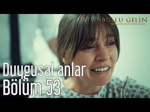 İstanbullu Gelin 53. Bölüm (Sezon Finali) - Duygusal Anlar
