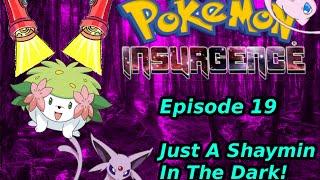 Just A Shaymin In The Dark! | Pokemon insurgence Episode 19