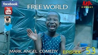 FREE WORLD (Mark Angel Comedy Episode 53)