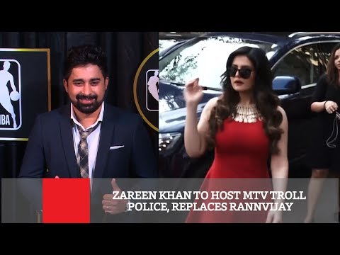 Zareen Khan To Host Mtv Troll Police, Replaces Rannvijay