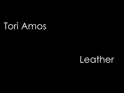 Tori Amos - Leather (lyrics)