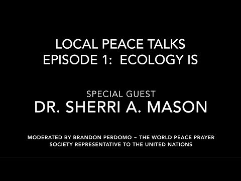 Local Peace Talks - Episode 1:  Ecology Is