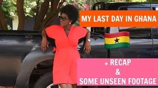 MY LAST DAY IN GHANA + RECAP AND UNSEEN FOOTAGE (GHANA VLOG #8)