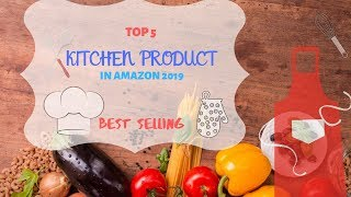 Top 5 product Kitchen Gadgets on amazon 2019