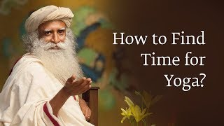How to Find Time for Yoga? | Sadhguru
