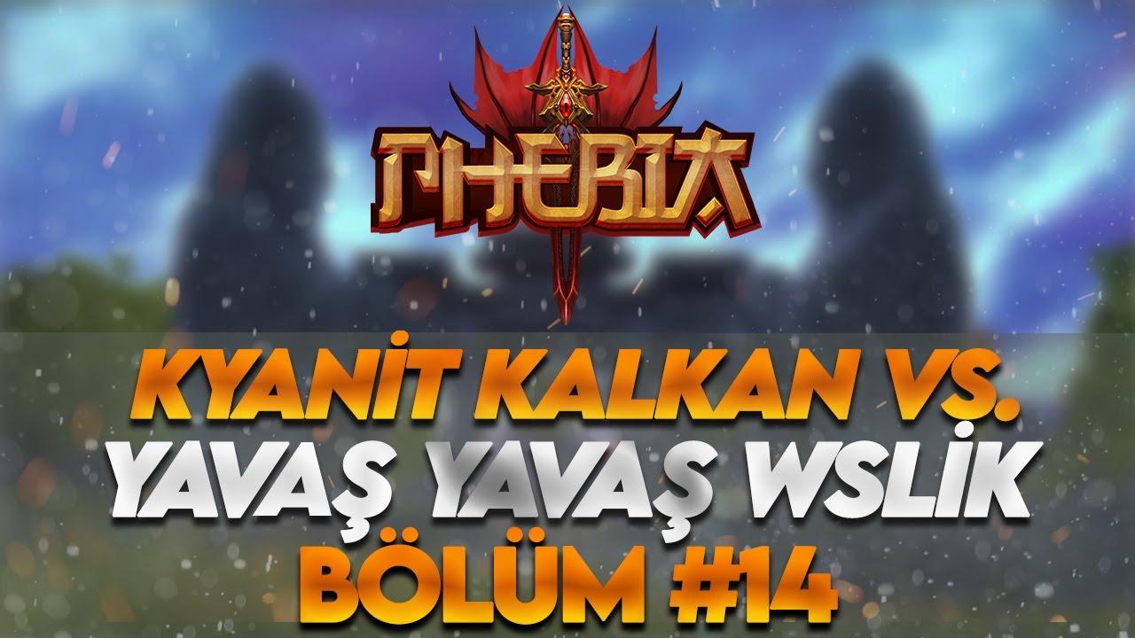 Phebia2 - KALDIRILAN VİDEO #14   KYANİT KALKAN VS