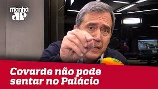 Villa: Covarde não pode sentar no Palácio do Planalto; Bolsonaro deveria participar de debates