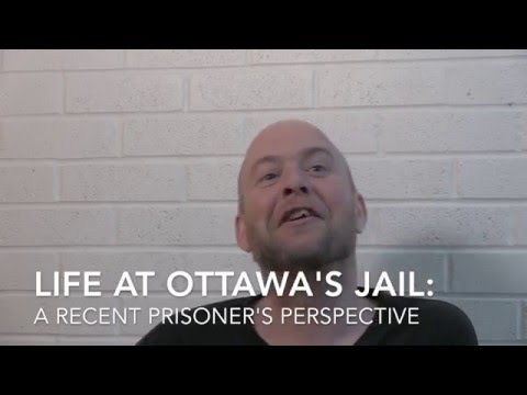 Life At Ottawa's Jail: A Recent Prisoner's Perspective