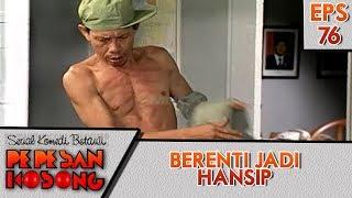 Berenti Jadi Hansip - Pepesan Kosong Eps 76