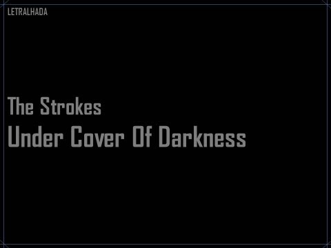 The Strokes - Under Cover Of Darkness - Lyrics / Letra