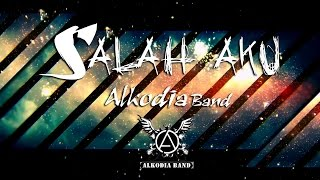 ALKODIA - Salah Aku (Official Music Video Lyrics)