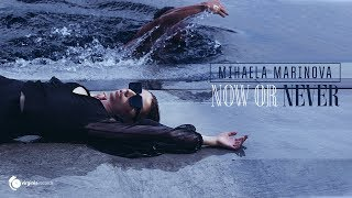 Смотреть клип Mihaela Marinova - Now Or Never