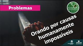 0695 - Orando por causas humanamente impossíveis