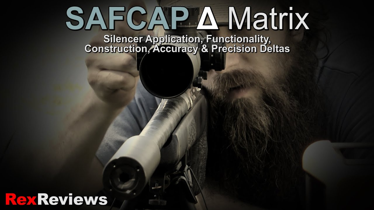 Choosing a Precision Rifle Suppressor - SAFCAP-Δ Matrix ~ Rex Reviews