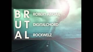 Robert Abigail Digitalchord Rockwelz - Brutal