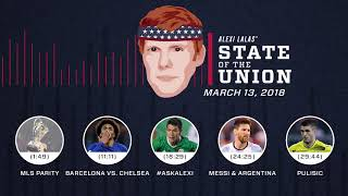 MLS parity, Messi at World Cup, Barca/Chelsea | EPISODE 6 | ALEXI LALAS' STATE OF THE UNION PODCAST