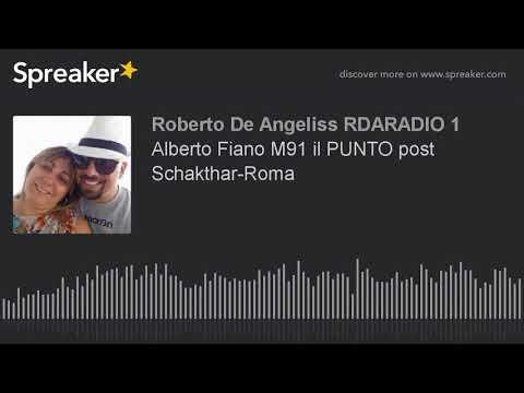 Alberto Fiano M91 il PUNTO post Schakthar-Roma