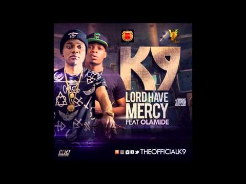 K9 - Lord Have Mercy Ft. Olamide (NEW OFFICIAL 2014)