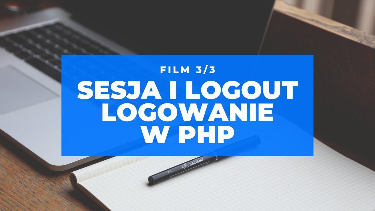 Jak stworzyć i rozpoznać sesję użytkownika i logout w PHP | Krok po kroku | Część 3 z 3 | Kurs PHP