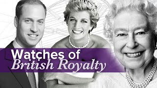Watches of the British Royal Family (Princess Diana, Prince William, Queen Elizabeth II & More)