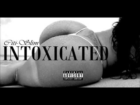CitiSlim  Intoxicated Full Song DJ MIX 1055 the beat