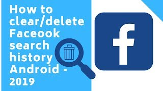 How to delete Facebook search history - 2019