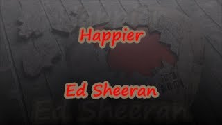 Happier - Ed Sheeran - Lyrics & Traductions