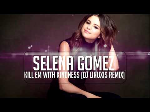 Selena Gomez - Kill Em With Kindness (DJ Linuxis Remix)