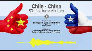 Podcast Chile China: 50 años hacia el futuro. Capítulo 8: El impacto del e-commerce en China