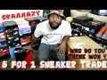 5 FOR 1 CRAAAZY SNEAKER TRADE WHO WON?