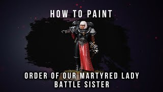 How to Paint: Order of our Martyred Lady Battle Sister.