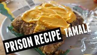 Prison Food Recipe: TAMALE   You Made What?!