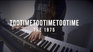 TOOTIMETOOTIMETOOTIME - The 1975 - Piano Cover