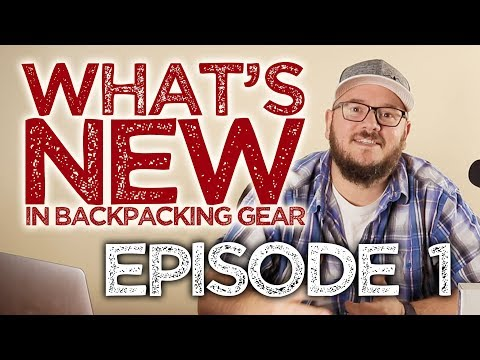 What's New In Backpacking Gear - Episode 1