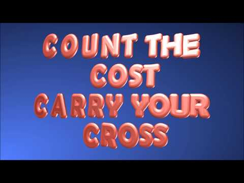 Count The COst, Carry Your cross