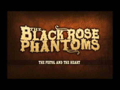 The Black Rose Phantoms - The Pistol And The Heart