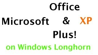 Installing Microsoft Office XP and Microsoft Plus! 4 Windows XP on Windows Longhorn build 4008