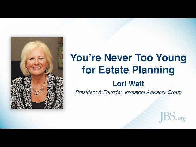 You're Never Too Young for Estate Planning - Lori Watt