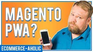 Magento PWA:  Are progressive web apps the future of eCommerce?