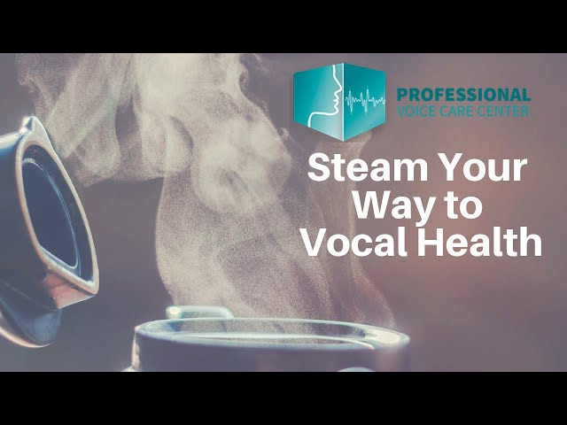 How To Steam Your Voice At Home - Professional Voice Care Center
