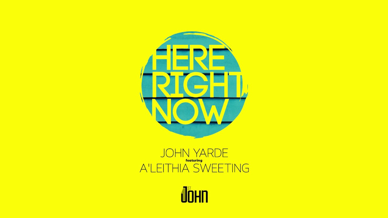 john-yarde-here-right-now-ft-aleithia-sweeting-john-yarde