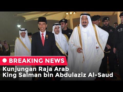Breaking News - Kedatangan Raja Arab King Salman bin Abdulaziz Al-Saud